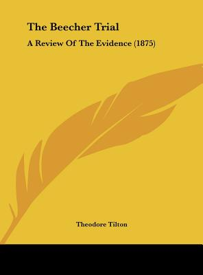 The Beecher Trial: A Review of the Evidence (1875) - Tilton, Theodore
