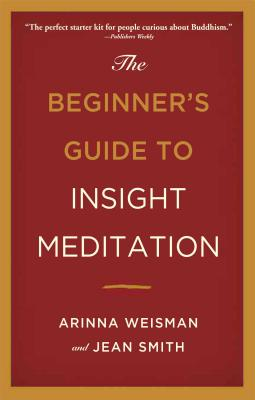 The Beginners Guide to Insight Meditation - Weisman, Arinna, and Smith, Jean