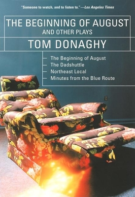 The Beginning of August and Other Plays: The Beginning of August, the Dadshuttle, Northeast Local, Minutes from the Blue Route - Donaghy, Tom