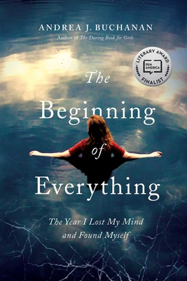 The Beginning of Everything: The Year I Lost My Mind and Found Myself - Buchanan, Andrea J
