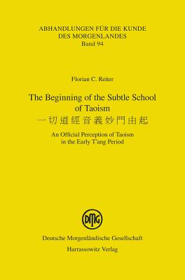 The Beginning of the Subtle School of Taoism: An Official Perception of Taoism in the Early t'Ang Period - Reiter, Florian C