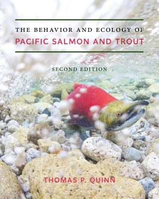 The Behavior and Ecology of Pacific Salmon and Trout - Quinn, Thomas P