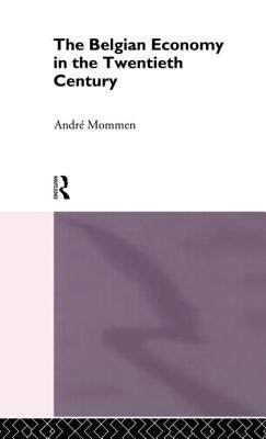 The Belgian Economy in the Twentieth Century - Mommen, Andre
