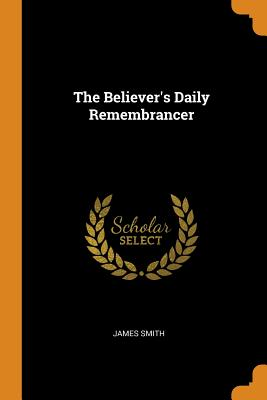 The Believer's Daily Remembrancer - Smith, James