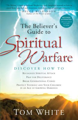 The Believer's Guide to Spiritual Warfare - White, Tom, and Wilkinson, Bruce (Foreword by)