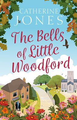 The Bells of Little Woodford - Jones, Catherine