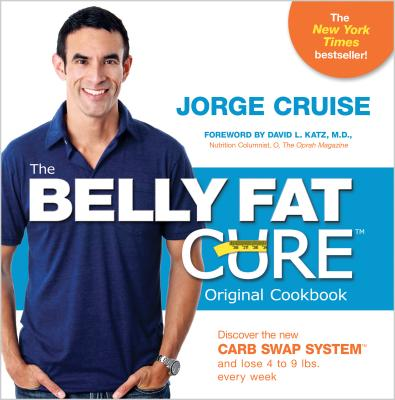 The Belly Fat Cure: Discover the New Carb Swap System and Lose 4 to 9 Lbs. Every Week - Cruise, Jorge, and Katz, David (Foreword by)