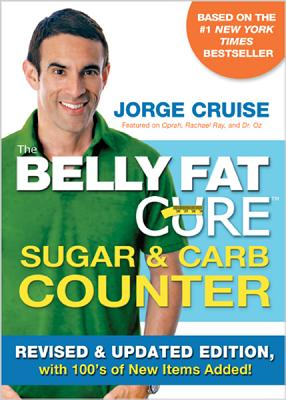 The Belly Fat Cure Sugar & Carb Counter: Revised & Updated Edition, with 100's of New Items Added! - Cruise, Jorge