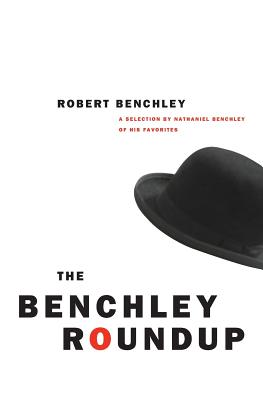 The Benchley Roundup: A Selection by Nathaniel Benchley of His Favorites - Benchley, Robert C