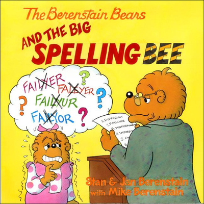 The Berenstain Bears and the Big Spelling Bee - Berenstain, Stan (Illustrator), and Berenstain, Jan (Illustrator), and Berenstain, Mike