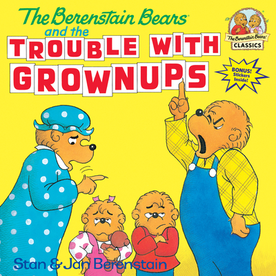 The Berenstain Bears and the Trouble with Grownups - Berenstain, Stan, and Berenstain, Jan (Contributions by)