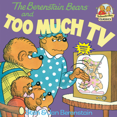 The Berenstain Bears and Too Much TV - Berenstain, Stan
