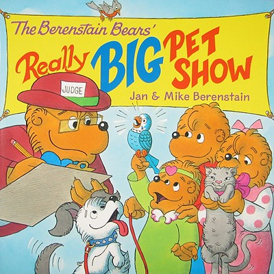 The Berenstain Bears' Really Big Pet Show - Berenstain, Jan, and Berenstain, Mike