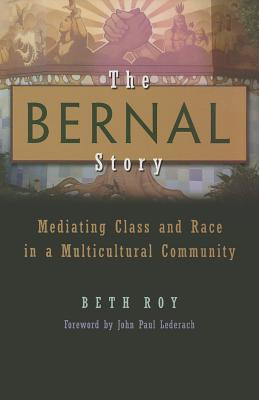 The Bernal Story: Mediating Class and Race in a Multicultural Community - Roy, Beth