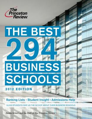 The Best 294 Business Schools - Gilbert, Nedda, and Princeton Review