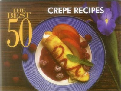 The Best 50 Crepe Recipes - Bristol Publishing Enterprises, and Simmons, Coleen, and Simmons, Bob