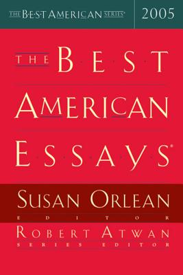 The Best American Essays 2005 - Orlean, Susan (Editor), and Atwan, Robert (Editor)