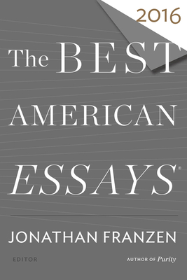 The Best American Essays 2016 - Franzen, Jonathan (Editor), and Atwan, Robert (Editor)