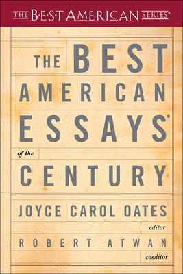 The Best American Essays of the Century - Oates, Joyce Carol (Editor), and Atwan, Robert (Editor)