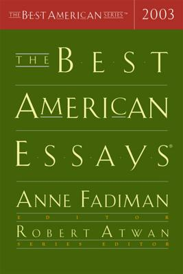 The Best American Essays - Fadiman, Anne (Editor), and Atwan, Robert (Editor)