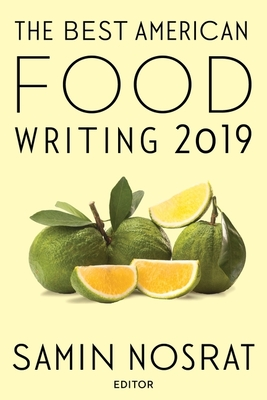 The Best American Food Writing 2019 - Nosrat, Samin (Editor), and Killingsworth, Silvia (Editor)