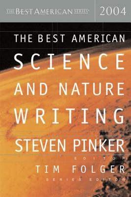 The Best American Science and Nature Writing 2004 - Folger, Tim (Editor), and Pinker, Steven (Editor)