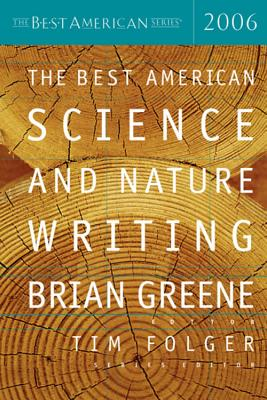 The Best American Science and Nature Writing 2006 - Greene, Brian (Editor), and Folger, Tim (Editor)