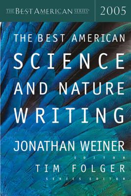The Best American Science & Nature Writing 2005 - Folger, Tim (Editor), and Weiner, Jonathan (Editor)