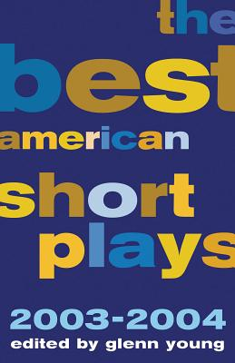 The Best American Short Plays 2003-2004 - Young, Glenn, CSP, and Edited by Glenn Young