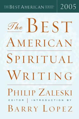 The Best American Spiritual Writing 2005 - Lopez, Barry (Introduction by), and Zaleski, Philip (Editor)