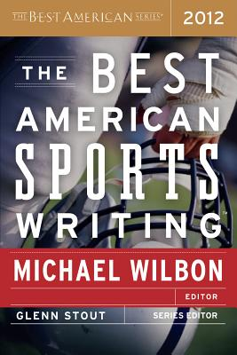 The Best American Sports Writing - Wilbon, Michael (Editor), and Stout, Glenn (Editor)