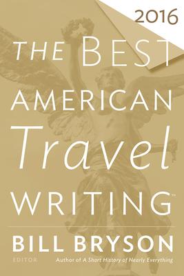 The Best American Travel Writing 2016 - Bryson, Bill, and Wilson, Jason (Editor)