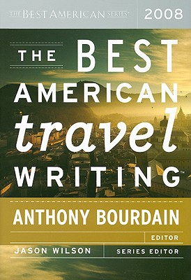 The Best American Travel Writing - Bourdain, Anthony (Editor), and Wilson, Jason (Editor)
