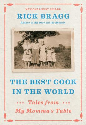 The Best Cook in the World: Tales from My Momma's Table - Bragg, Rick, Mr.