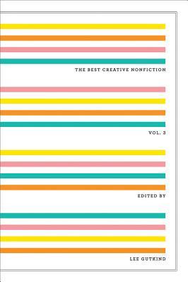 The Best Creative Nonfiction, Volume 3 - Gutkind, Lee, Professor (Editor)