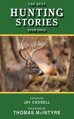 The Best Hunting Stories Ever Told - Cassell, Jay (Editor), and McIntyre, Thomas, PH.D. (Introduction by)