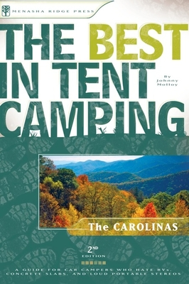 The Best in Tent Camping, the Carolinas: A Guide for Car Campers Who Hate RVs, Concrete Slabs, and Loud Portable Stereos - Molloy, Johnny
