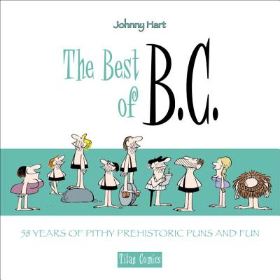 The Best of B.C.: 58 Years of Pithy Prehistoric Puns and Fun - Hart, Johnny