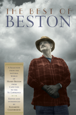 The Best of Beston: A Selection from the Natural World of Henry Beston from Cape Cod to the St. Lawrence - Beston, Henry, and Coatsworth, Elizabeth Jane (Editor)