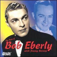The Best of Bob Eberly with Jimmy Dorsey - Bob Eberly & Jimmy Dorsey