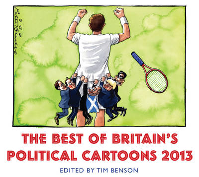 The Best of Britain's Political Cartoons 2013 - Benson, Tim (Editor)