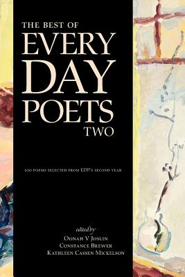 The Best of Every Day Poets Two - Joslin, Oonah V (Editor), and Brewer, Constance (Editor), and Mickelson, Kathleen Cassen (Editor)
