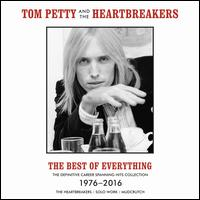 The Best of Everything: The Definitive Career-Spanning Hits Collection 1976-2016 - Tom Petty & the Heartbreakers