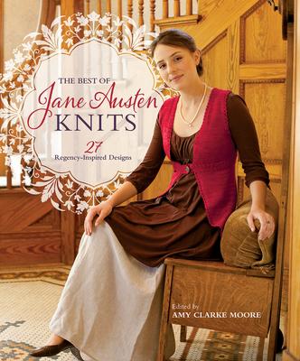 The Best of Jane Austen Knits: 27 Regency-Inspired Designs - Moore, Amy Clarke (Editor)
