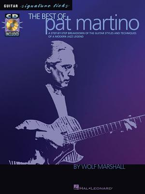 The Best of Pat Martino: A Step-By-Step Breakdown of the Guitar Styles and Techniques of a Modern Jazz Legend - Marshall, Wolf