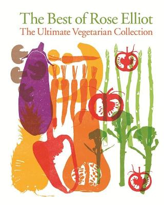 The Best of Rose Elliot: The Ultimate Vegetarian Collection - Rose, Elliot