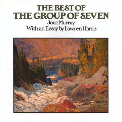 The Best of the Group of Seven - Murray, Joan, and Harris, Lawren