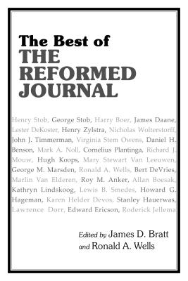The Best of the Reformed Journal - Bratt, James (Editor), and Wells, Ronald (Editor)