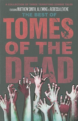The Best of Tomes of the Dead - Smith, Matthew, and Ewing, Al, and Levene, Rebecca