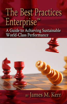 The Best Practices Enterprise: A Guide to Achieving Sustainable World-Class Performance - Kerr, James